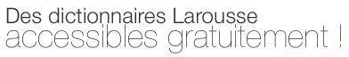 Dictionnaires Larousse en accès gratuit